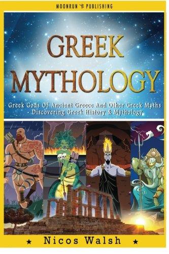 Greek Mythology: Greek Gods Of Ancient Greece And Other Greek Myths - Discovering Greek History & Mythology - 2nd Edition - With Pics (Greece, Greek, ... Greek History, Mythology, Myths) ()