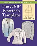 The New Knitter's Template, Laura Militzer Bryant and Barry Klein, 1604680105