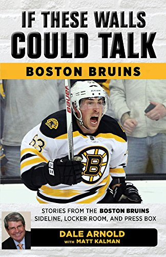 Boston Bruins Locker Room - If These Walls Could Talk: Boston Bruins: Stories from the Boston Bruins Ice, Locker Room, and Press Box