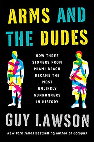 f3c90f9e116292 Arms and the Dudes  How Three Stoners from Miami Beach Became the Most  Unlikely Gunrunners in History  Amazon.es  Guy Lawson  Libros en idiomas  extranjeros