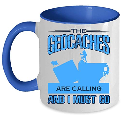 Funny Geocaches Mug, Cool Outdoor Activity Coffee Mug, The Geocaches Are Calling And I Must Go Accent Mug, Unique Gift Idea for Women (Accent Mug - Blue)]()