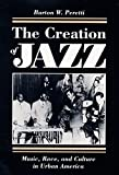 The Creation of Jazz: Music, Race, and Culture in Urban America (Blacks in the New World)