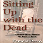Sitting Up with the Dead: A Storied Journey through the American South | Pamela Petro