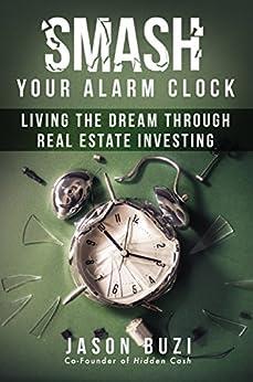 Smash Your Alarm Clock!: Living the Dream Through Real Estate Investing by [Buzi, Jason]