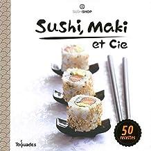 Sushi, maki et cie: 50 recettes