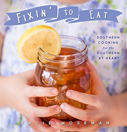 Fixin Dinner - Fixin' to Eat: Southern Cooking for the Southern at Heart