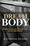 img - for Dream Body: 3 Steps to Getting the Body You Always Dreamed of book / textbook / text book