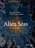 Alien Seas: Oceans in Space, , 1461474728