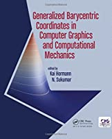 Generalized Barycentric Coordinates in Computer Graphics and Computational Mechanics Front Cover