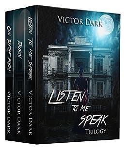 Listen To Me Speak Trilogy by [Dark, Victor]