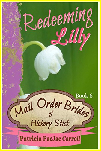 Redeeming Lilly: Sweet Historical Romance (Mail Order Brides of Hickory Stick Book 6) by [Carroll, Patricia PacJac]