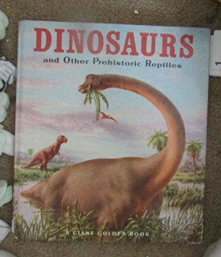 Giant Golden Book of Dinosaurs and Other Prehistoric Reptiles by Western Publishing Co., Inc.