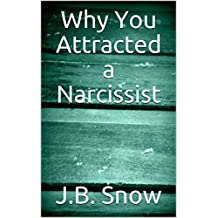 Why You Attracted a Narcissist (Transcend Mediocrity Book 330)