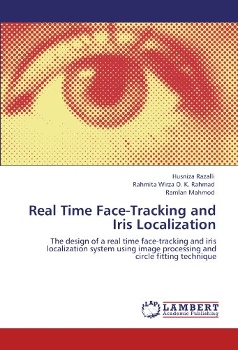 Real Time Face-Tracking and Iris Localization: The design of a real time face-tracking and iris localization system using image processing and circle fitting technique by LAP LAMBERT Academic Publishing