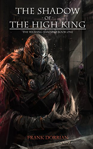 The Shadow of the High King: The Weaving Shadows Book One
