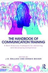 The Handbook of Communication Training: A Best Practices Framework for Assessing and Developing Competence Kindle Edition