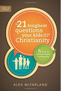 The 21 Toughest Questions Your Kids Will Ask About Christianity How To Answer Them