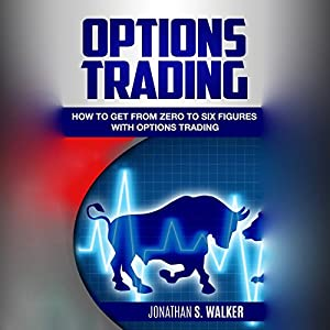 Options Trading: How to Get from Zero to Six Figures with Options Trading Audiobook