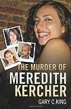 The Murder of Meredith Kercher, Gary C. King, 184454902X