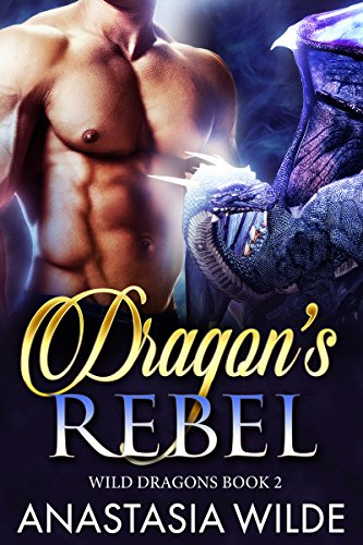 Dragon's Rebel (Wild Dragons Book 2) by [Wilde, Anastasia]
