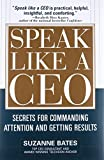 Speak Like a CEO: Secrets for Commanding Attention and Getting Results: Secrets for Communicating Attention and Getting Results