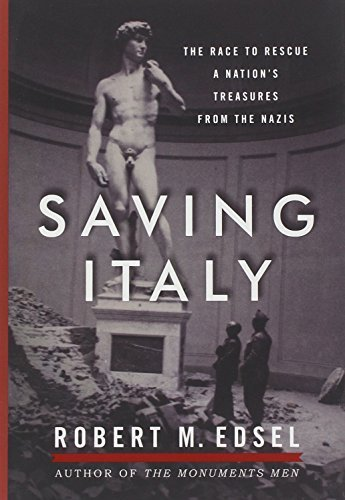 Saving Italy: The Race to Rescue a Nation's Treasures from the Nazis by Edsel, Robert M. (2013) Hardcover