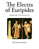 The Electra of Euripides (Classic Greek Plays - Euripides)