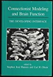 Connectionist Modeling and Brain Function : A Developing Interface, , 0262081938