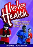Hip-Hop Health, Chris Wells and Kurtis Johnson, 0736081712