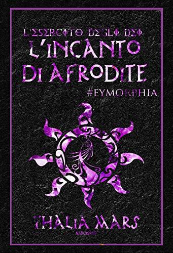 L'incanto di Afrodite (L'Esercito degli Dei #4,5): #eymorphia (Italian Edition)