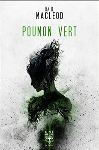 Poumon vert - Ian R. MacLeod (2017) sur Bookys