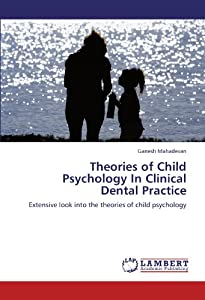 Theories of Child Psychology In Clinical Dental Practice: Extensive look into the theories of child psychology