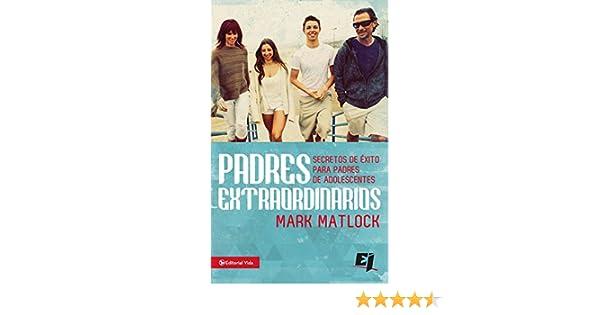 Padres extraordinarios: Secretos de éxito para padres de adolescentes (Especialidades Juveniles) (Spanish Edition): Mark Matlock: 9780829766134: Amazon.com: ...