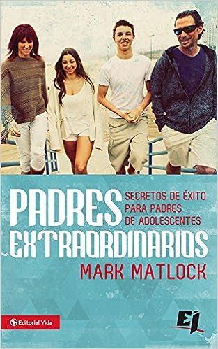 Padres extraordinarios: Secretos de éxito para padres de adelescentes Especialidades Juveniles: Amazon.es: Mark Matlock: Libros