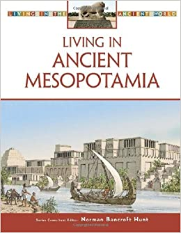 Amazon.com: Living in Ancient Mesopotamia (Living in the Ancient World) (9780816063376): Norman Bancroft Hunt: Books