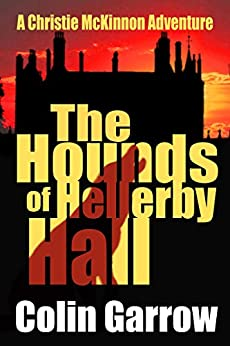 The Hounds of Hellerby Hall (The Christie McKinnon Adventures Book 1) by [Garrow, Colin]