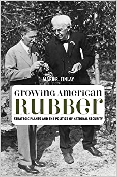 Growing American Rubber: Strategic Plants and the Politics of National Security (Studies in Modern Science, Technology, and the Environment)