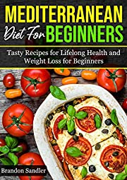 Mediterranean Diet For Beginners: Tasty recipes for Lifelong Health and Weight Loss for Beginners