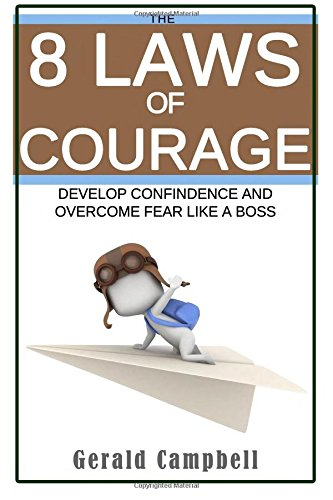 Read Online Courage: The 8 Laws of Courage: Develop Confidence and Overcome Fear Like a Boss (The 8 Laws of Self Improvement) (Volume 5) pdf