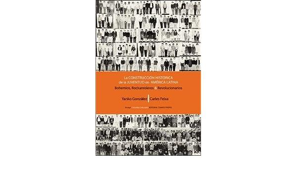 La Construcción Histórica De La Juventud En América Latina. Bohemios, Rockanroleros Y Revolucionarios