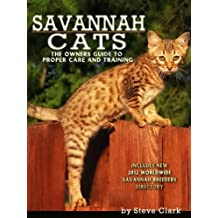 Savannah Cats - The Owners Guide to the Care and Training of Savannah Cats Includes a New 2012 Breeders Directory