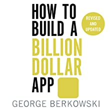 How to Build a Billion Dollar App: Discover the secrets of the most successful entrepreneurs of our time Audiobook by George Berkowski Narrated by Christopher Ragland