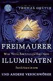 Freimaurer, Illuminaten und andere Verschwörer: Wie Verschwörungstheorien funktionieren