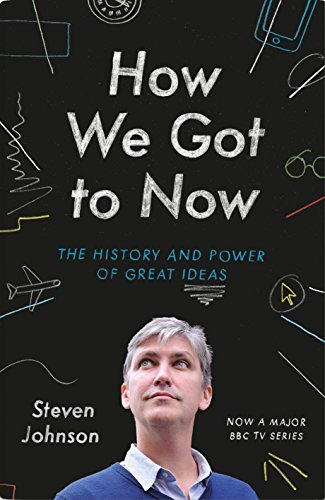 How We Got to Now: Six Innovations That Made the Modern World by Johnson, Steven (2014) Hardcover
