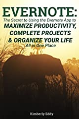 Evernote: The Secret to Using the Evernote App to Maximize Productivity, Complete Projects, and Organize Your Life: Avoid Distraction and Get More Done as a Creative Person using Evernote Paperback