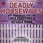 Deadly Housewives | Sara Paretsky,Nevada Barr,Marcia Muller,Denis Mina,Nancy Pickard,Carole Nelson Douglas,Elizabeth Massie,Barbara Collins,Vicki Hendricks,S.J. Rozan