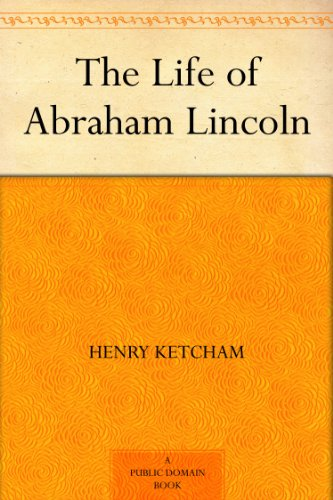 Amazon the life of abraham lincoln ebook henry ketcham kindle the life of abraham lincoln by ketcham henry fandeluxe Gallery