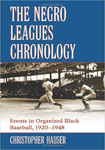 The Negro Leagues Chronology: Events in Organized Black Baseball, 1920-1948