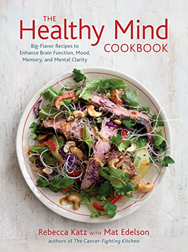 The Healthy Mind Cookbook: Big-Flavor Recipes to Enhance Brain Function, Mood, Memory, and Mental Clarity by Rebecca Katz, Mat Edelson