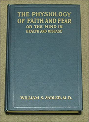 The Physiology of Faith and Fear or the Mind in Health and